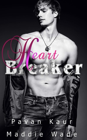 Heartbreaker by Maddie Wade and Pavan Kaur