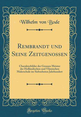 Rembrandt Und Seine Zeitgenossen: Charakterbilder Der Grossen Meister Der Holl�ndischen Und Vl�mischen Malerschule Im Siebzehnten Jahrhundert