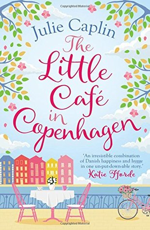 The Little Cafe in Copenhagen: Fall in Love and Escape the Winter Blues with This Wonderfully Heartwarming and Feelgood Novel