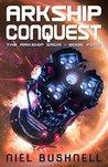Arkship Conquest (The Arkship Saga #4)