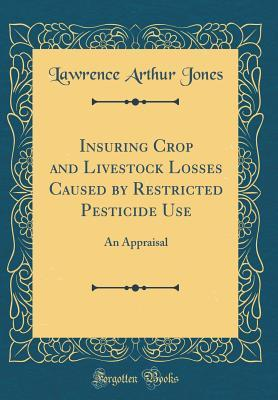 Insuring Crop and Livestock Losses Caused by Restricted Pesticide Use: An Appraisal