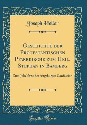 Geschichte Der Protestantischen Pfarrkirche Zum Heil. Stephan in Bamberg: Zum Jubelfeste Der Augsburger Confession
