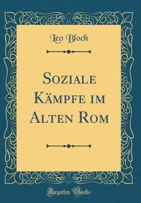 Leggi un libro scarica mp3 Soziale K�mpfe Im Alten ROM (Classic Reprint) PDF by Leo Bloch 0364660880
