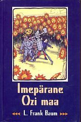 Imepärane Ozi maa. Jutustus Hernehirmutise ja Plekkmehe uutest seiklustest ning ka Ülisuurendatud Vingermardika, Jack Kõrvitsapea, elustunud Saepuki ja Tragidiku kummalistest juhtumistest (Oz, #2)
