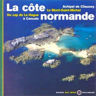 LA COTE NORMANDE. Chausey, Le Mont-Saint-Michel, du Cap de la Hague à Cancale