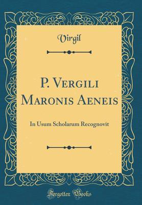 P. Vergili Maronis Aeneis: In Usum Scholarum Recognovit
