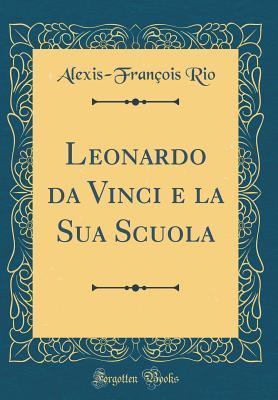 Leonardo Da Vinci E La Sua Scuola