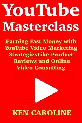 YouTube Masterclass: Earning Fast Money with YouTube Video Marketing Strategies Like Product Reviews and Online Video Consulting