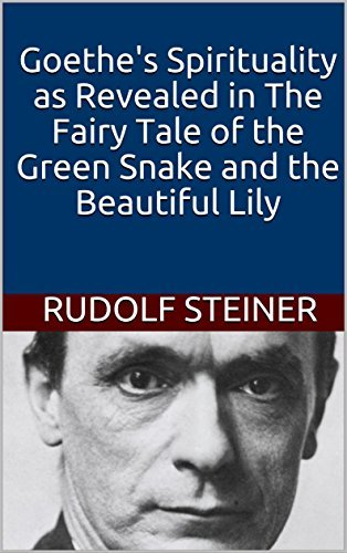 Goethe's Spirituality as Revealed in The Fairy Tale of the Green Snake and the Beautiful Lily (Introductions to Anthroposophy Book 4)