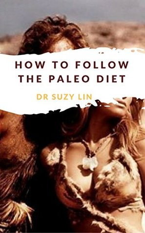 How to Follow The Paleo Diet: Living Like a Caveman, Cavewoman and CaveChild