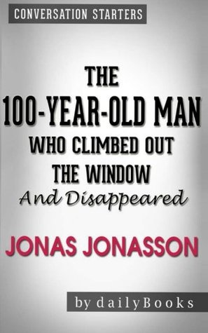Conversations on The 100-Year-Old Man Who Climbed Out the Window and Disappeared: by Jonas Jonass