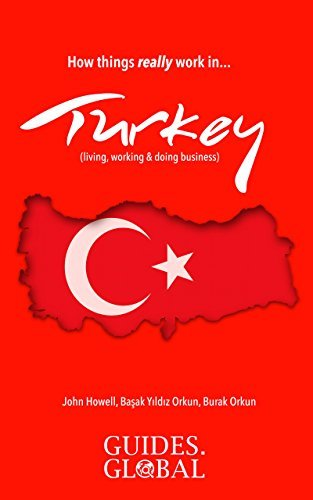 How Things Really Work in Turkey: Living, working & doing business (How Things Really Work... Book 1)