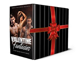 Valentine Fantasies: Steamy Naughty Quick Reads