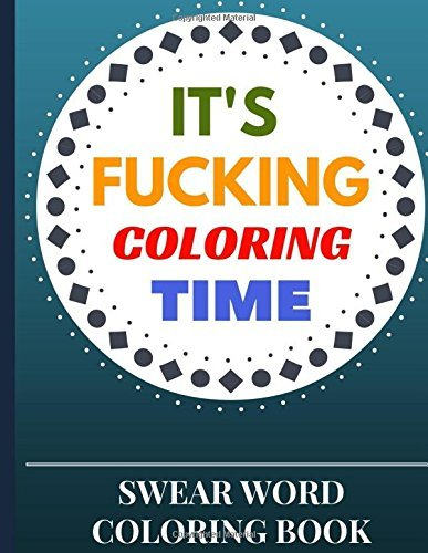 Swear Word Coloring Book: It's Fucking Coloring Time: Stress Relief Adult Coloring Book With Relaxing Florals, Garden Designs, Mandalas, Paisley Patterns & Swirls