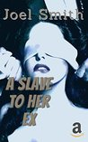 A Slave to her Ex: A Hardcore second chance BDSM story!