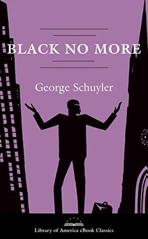 Black No More: A Novel: A Library of America eBook Classic