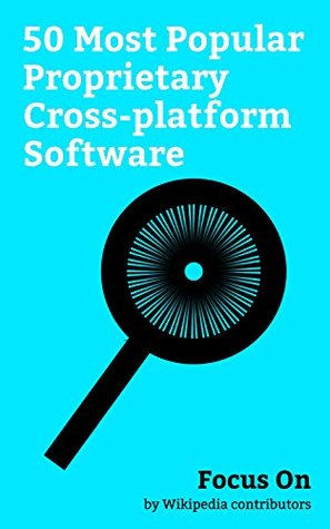 Focus On: 50 Most Popular Proprietary Cross-platform Software: Facebook, Snapchat, Instagram, Twitter, Google Chrome, Tinder (app), Adobe Photoshop, MATLAB, Steam (software), Adobe Flash Player, etc.