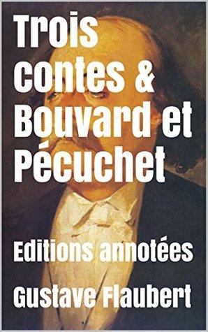Trois contes & Bouvard et Pécuchet: Editions annotées
