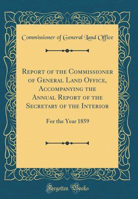 Report of the Commissioner of General Land Office, Accompanying the Annual Report of the Secretary of the Interior: For the Year 1859