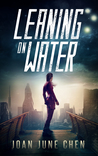Leaning On Water by Joan June Chen