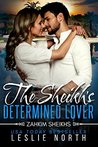 The Sheikh's Determined Lover (Zahkim Sheikhs Series Book 2)