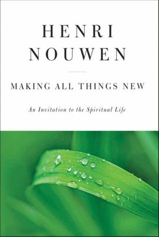 Making All Things New by Henri J.M. Nouwen