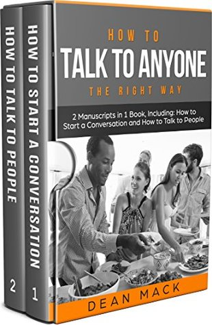 How to Talk to Anyone: The Right Way - Bundle - The Only 2 Books You Need to Master How to Talk to People, Conversation Starters and Social Anxiety Today (Social Skills Best Seller Book 11)