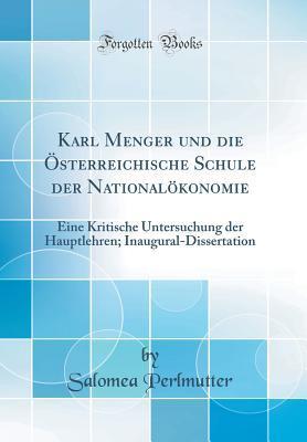 Karl Menger Und Die �sterreichische Schule Der National�konomie: Eine Kritische Untersuchung Der Hauptlehren; Inaugural-Dissertation