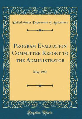 Program Evaluation Committee Report to the Administrator: May 1965