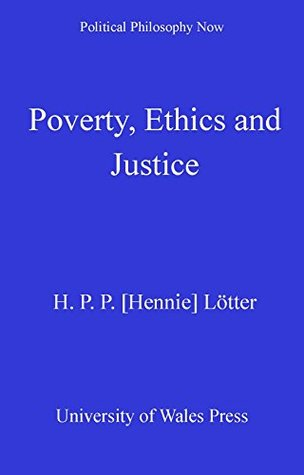 Poverty Ethics and Justice (Political Philosophy Now)
