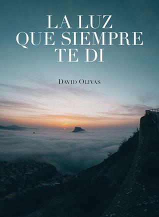 La luz que siempre te di por David  Olivas