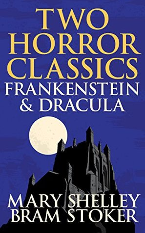 Two Horror Classics - Frankenstein & Dracula