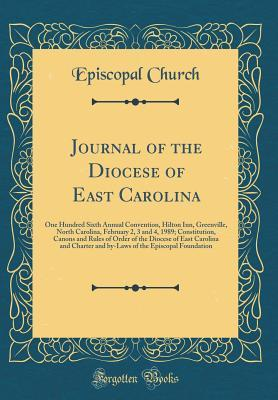 Journal of the Diocese of East Carolina: One Hundred Sixth Annual Convention, Hilton Inn, Greenville, North Carolina, February 2, 3 and 4, 1989; Constitution, Canons and Rules of Order of the Diocese of East Carolina and Charter and By-Laws of the Episcop