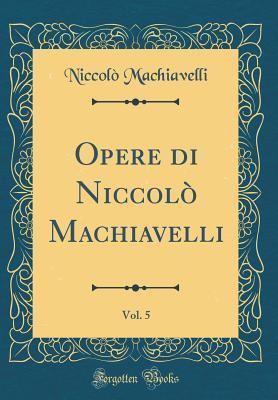Opere di Niccolò Machiavelli, Vol. 5