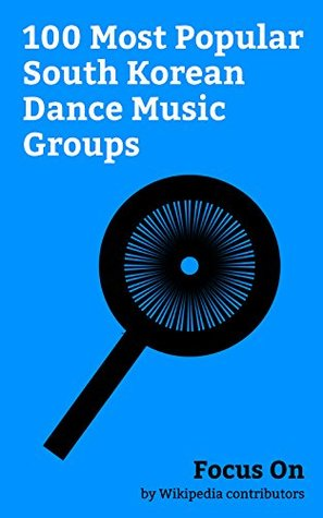 Focus On: 100 Most Popular South Korean Dance Music Groups: Twice (band), I.O.I, Got7, NCT (band), Big Bang (South Korean band), Red Velvet (band), Super Junior, Kard (band), Monsta X, GFriend, etc.