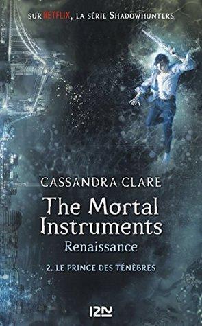The Mortal Instruments, renaissance - tome 02 : Le prince des ténèbres (Pocket Jeunesse t. 2)