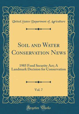 Soil and Water Conservation News, Vol. 7: 1985 Food Security Act; A Landmark Decision for Conservation