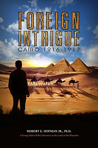 Foreign Intrigue: Cairo 1916-1917: A Young Man's WWl Adventure in the Land of the Pharaohs