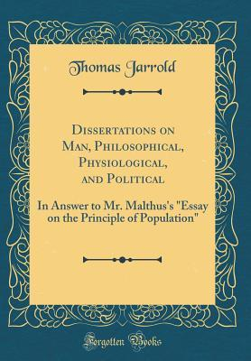 "Dissertations on Man, Philosophical, Physiological, and Political: In Answer to Mr. Malthus's ""essay on the Principle of Population"""