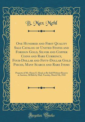 One Hundred and First Quality Sale Catalog of United States and Foreign Gold, Silver and Copper Coins and Rare Currency, Four-Dollar and Fifty-Dollar Gold Pieces, Many Scarce and Rare Items: Property of Mr. Henry E. Elrod, to Be Sold Without Reserve at Au