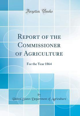 Report of the Commissioner of Agriculture: For the Year 1864