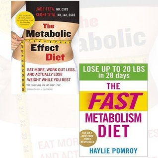 The Metabolic Effect Diet and The Fast Metabolism Diet Collection 2 Books Bundle - Eat More, Work Out Less, and Actually Lose Weight While You Rest,Lose Up to 20 Pounds in 28 Days: Eat More Food & Lose More Weight