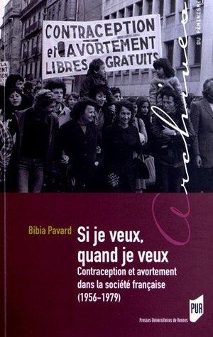 Si je veux, quand je veux : contraception et avortement dans la société française (1956-1979)