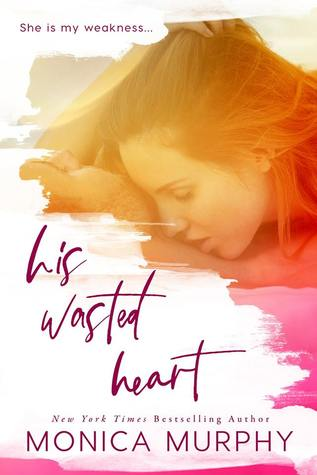His Wasted Heart Monica Murphy