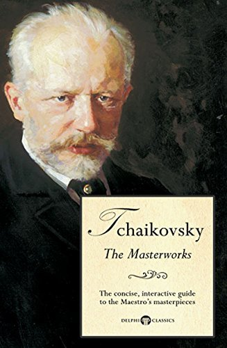 Delphi Masterworks of Pyotr Ilyich Tchaikovsky (Illustrated) (Delphi Great Composers Book 4)