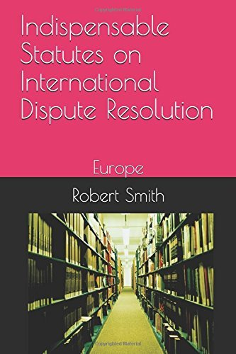 Indispensable Statutes on International Dispute Resolution: Europe