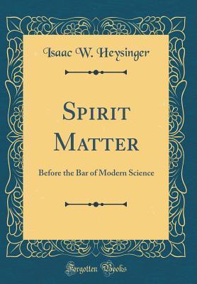Spirit Matter: Before the Bar of Modern Science