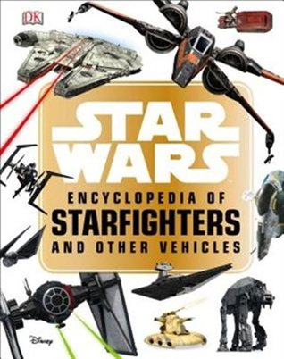 Star Wars: Encyclopedia of Starfighters and Other Vehicles
