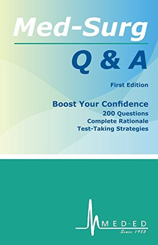 Med-Surg Q & A: Boost Your Confidence: 200 Questions, Complete Rationale, Test-Taking Strategies
