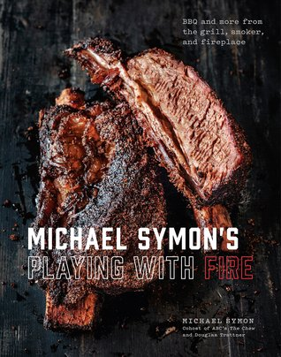 Michael Symon's Playing with Fire: BBQ and More from the Grill, Smoker, and Fireplace: A Cookbook